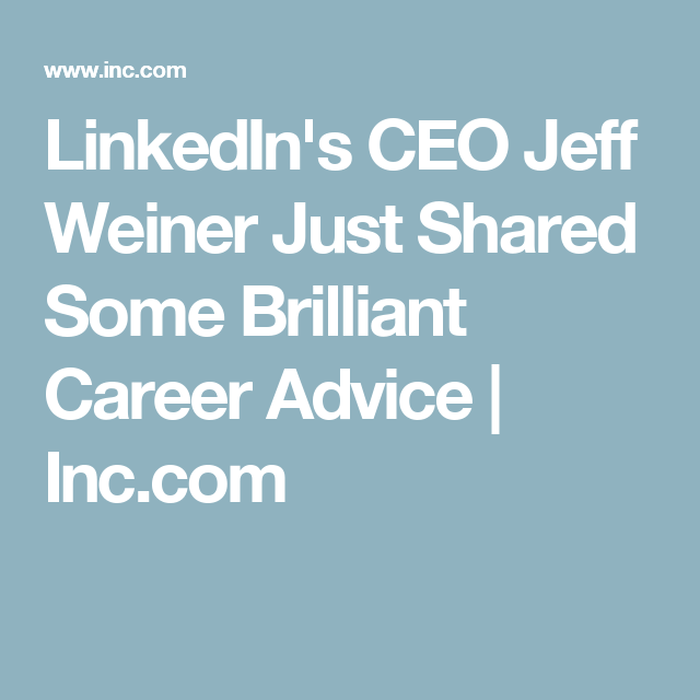 Linkedin S Ceo Jeff Weiner Just Shared Some Brilliant Career Advice Career Advice Career Leadership Advice
