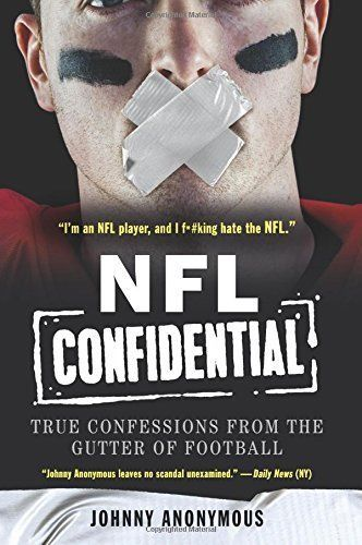 NFL Confidential: True Confessions from the Gutter of Fo