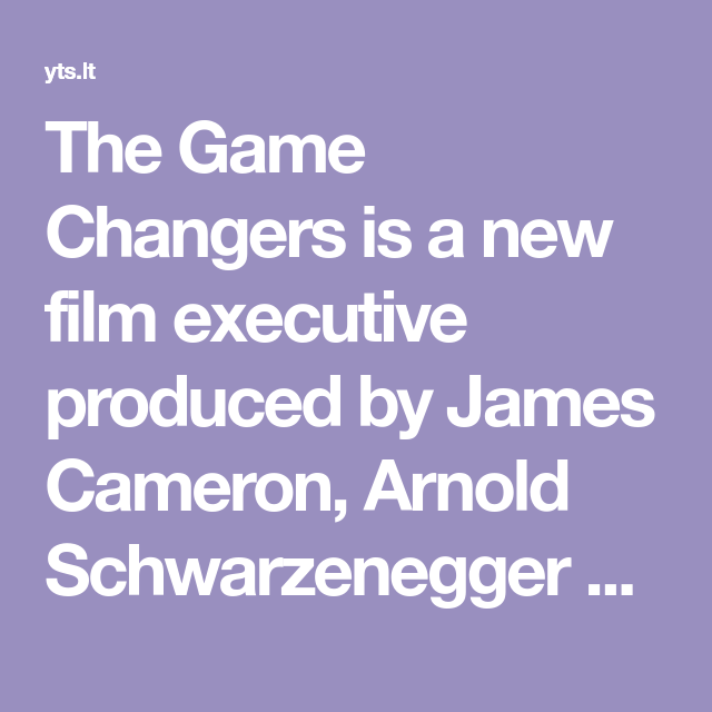 The Game Changers Is A New Film Executive Produced By James Cameron Arnold Schwarzenegger And Jackie Chan Tha Game Changer James Cameron Arnold Schwarzenegger