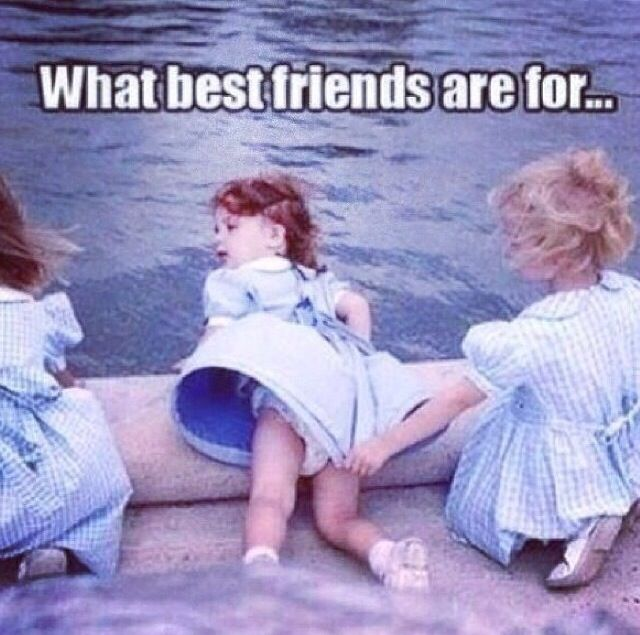What best friends are for, or what sisters are for!!