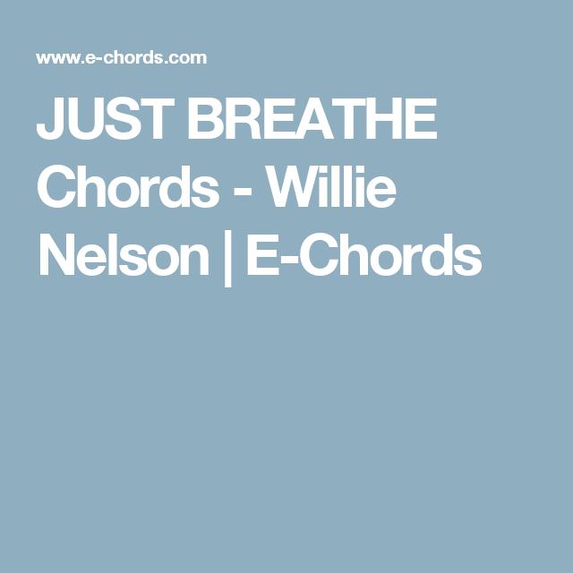 JUST BREATHE Chords - Willie Nelson | E-Chords | Music | Pinterest ...