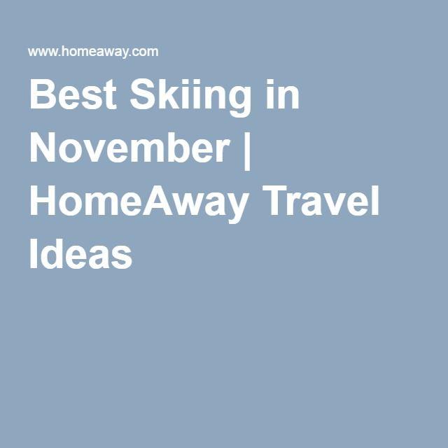 Best Skiing in November | HomeAway Travel Ideas | Honeymoon (do ...