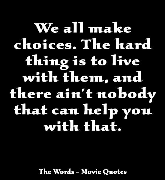 Movie Quotes About Life: We All Make Choices. The Hard Thing Is To Live With Them