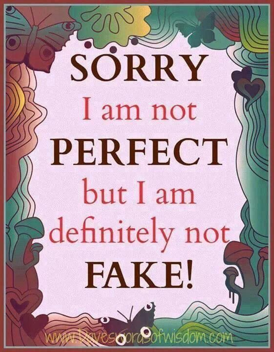 Sorry I Am Not Perfect But I Am Definitely Not Fake Im Not Perfect Inspirational Quotes Funny Quotes