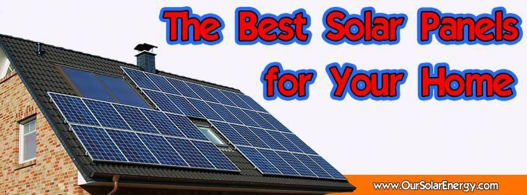 A Simple Guide To Choosing The Best Solar Panels For Your Home Solar Energy Solarenergy Solarpower Solarpanelinstalla With Images Best Solar Panels Solar Panels Solar