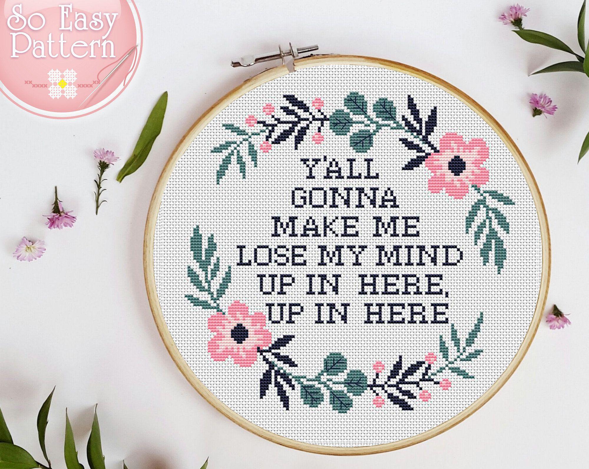 Photo of Funny Cross stitch PDF pattern Y'all gonna make me lose my mind Subversive cross stitch Quote xstitch chart Modern needlepoint patterns