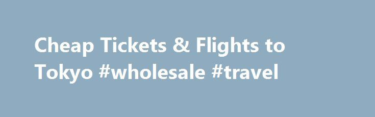 Cheap Tickets \ Flights to Tokyo #wholesale #travel http\/\/travel - printable fake airline tickets