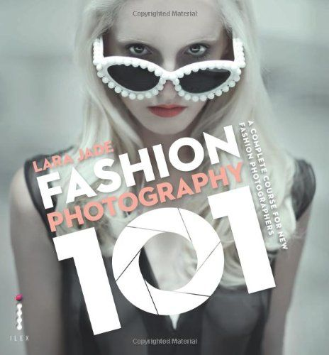Fashion Photography 101: A Complete Course for the New Fashion Photographers -