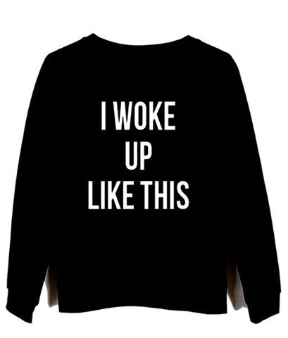 i woke up like this black sweatshirt #sweatshirt #sweat #shirt #clothing #cloth #crewneck #sweater #sweaters