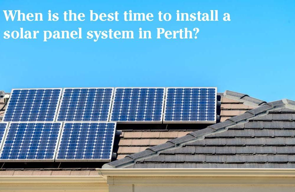 When Is The Best Time To Install A Solar Panel System In Perth Solar Panels Solar Solar Panel System