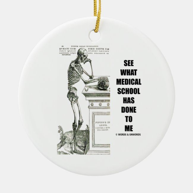 See What Medical School Has Done To Me (Vesalius) Ceramic Ornament #see #what #medical #school #CeramicOrnament #medicalschool #Vesalius #geek #medschoolstudent #humor #health