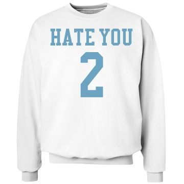 hate you 2 | white and blue hate you 2 sweatshirt