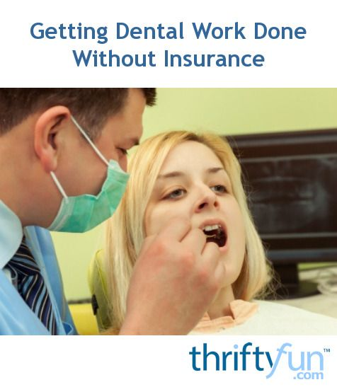 Getting Dental Work Done Without Insurance Dental Insurance Emergency Dentist Dental