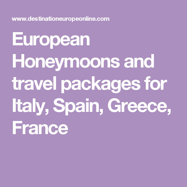 European Honeymoons And Travel Packages For Italy Spain Greece - Travel packages to france