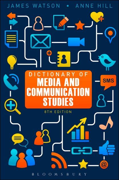 Dictionary of media and communication studies / James Watson and Anne Hill