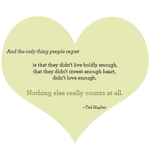 live boldly, invest heart.. please! nothing else counts!!