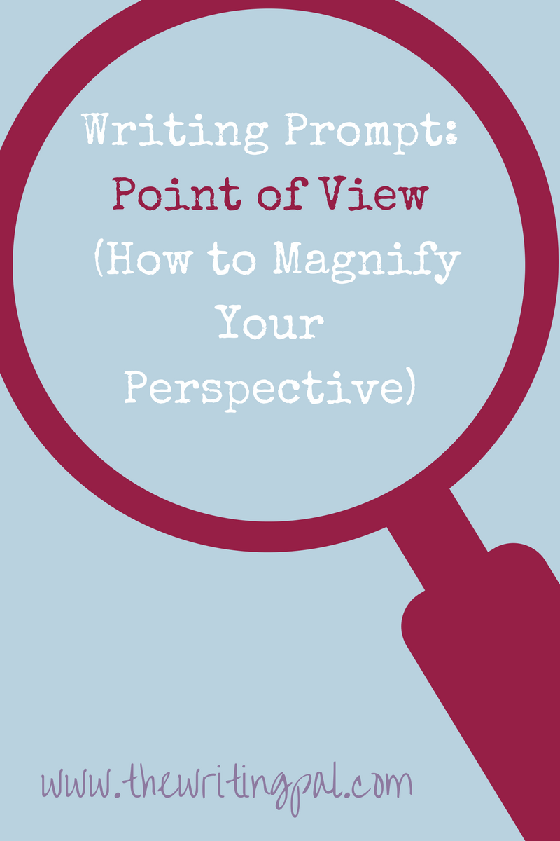 Writing Prompt: Point of View (How to Magnify Your Perspective