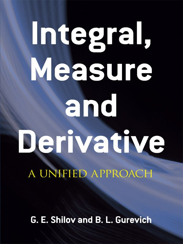 Integral Measure And Derivative By G E Shilov This Graduate Level Textbook And Monograph Defines The Functions Mathematics Math Books Chemistry Education