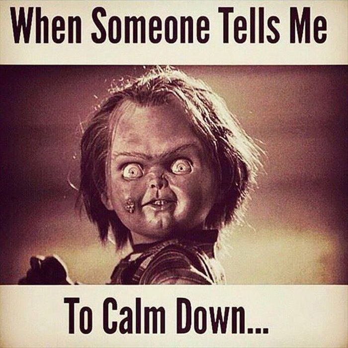 When someone tells me to calm down