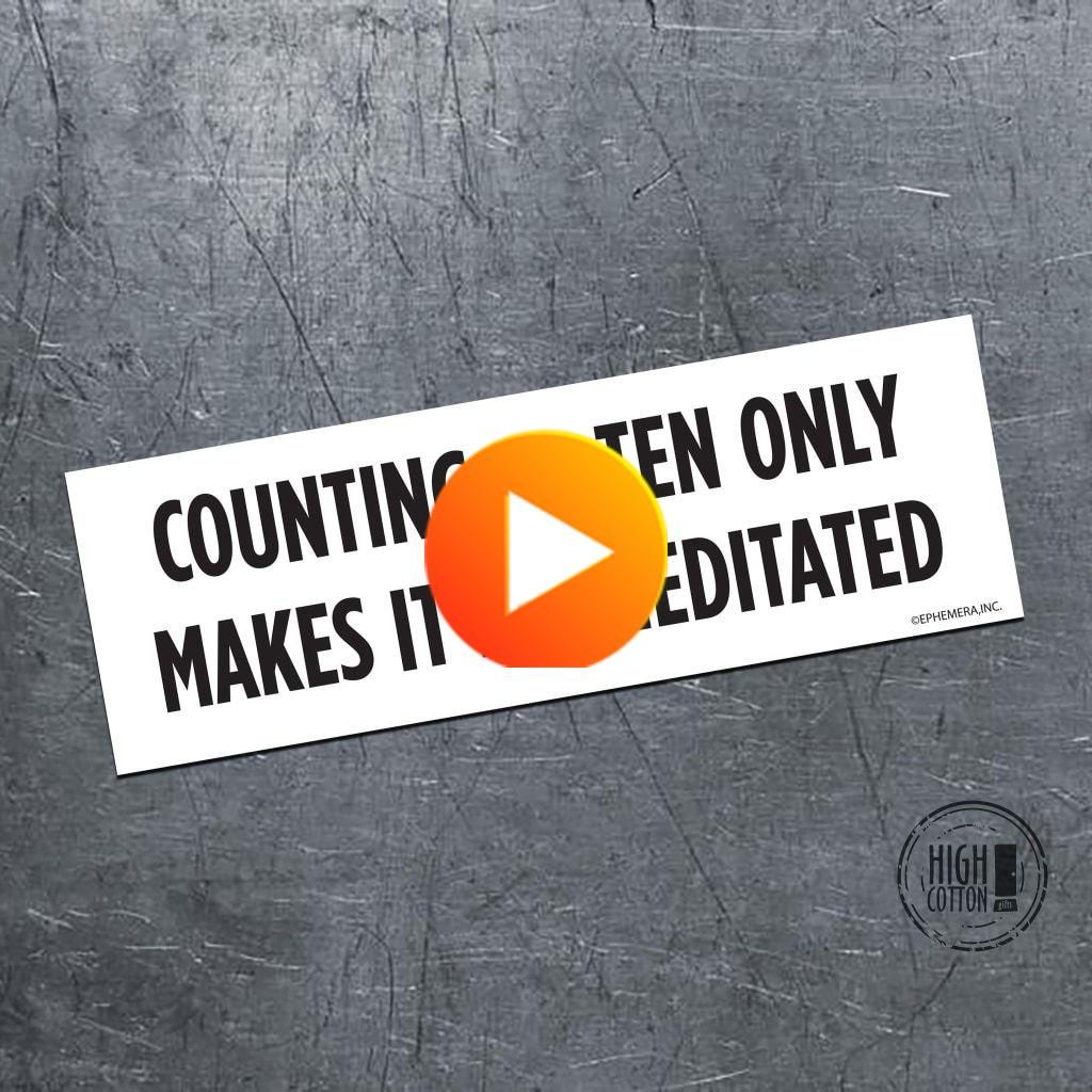 Counting To Ten Only Makes It Premeditated Bumper Magnet In 2020 Bumper Magnets Funny Bumper Stickers Magnetic Bumper Stickers [ 1024 x 1024 Pixel ]