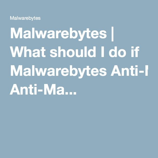 Malwarebytes   What should I do if Malwarebytes Anti-Ma...