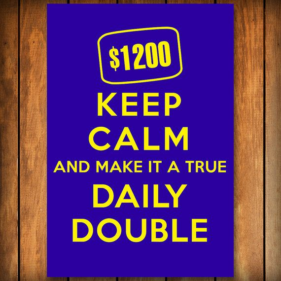 Keep Calm and Make It a True Daily Double  Poster by BlindScience
