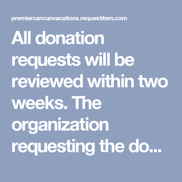 All donation requests will be reviewed within two weeks  The