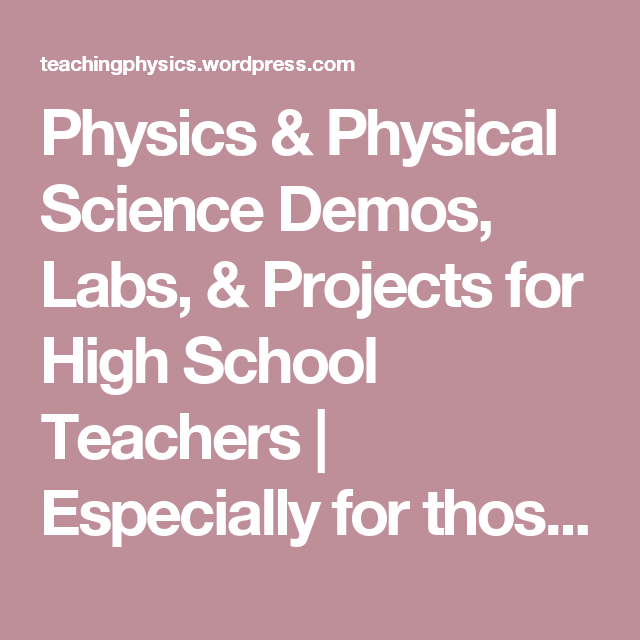 """Physics & Physical Science Demos, Labs, & Projects for High School Teachers 