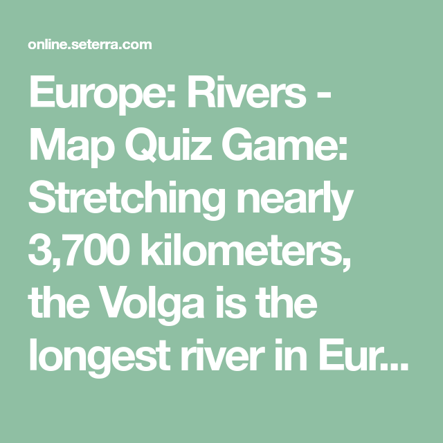 Europe: Rivers - Map Quiz Game: Stretching nearly 3,700 kilometers ...