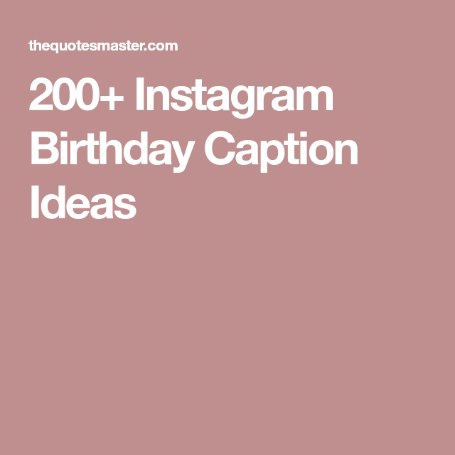 200 Instagram Birthday Caption Ideas Captions Birthday Captions