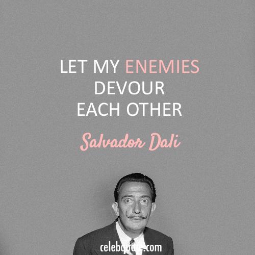 Salvador Dali Quote About Enemy Salvador Dali Quotes Dali