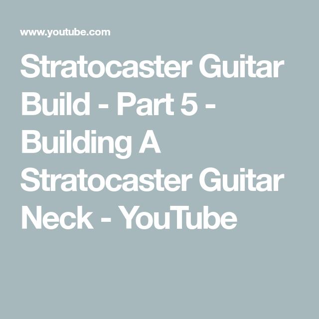 Stratocaster Guitar Build - Part 5 - Building A Stratocaster Guitar Neck - YouTube #guitarbuilding