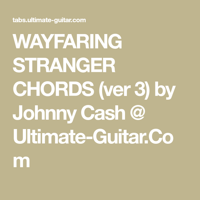 WAYFARING STRANGER CHORDS (ver 3) by Johnny Cash @ Ultimate-Guitar ...