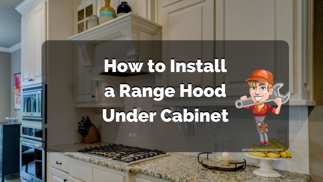 How To Install A Range Hood Under Cabinet Full Installation Guide Range Hood Under Cabinet Household Items