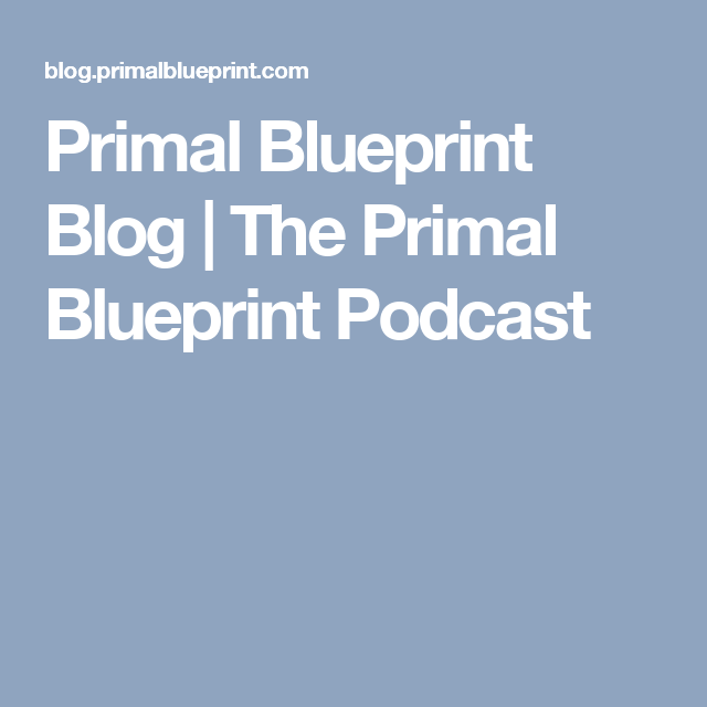 Primal blueprint blog the primal blueprint podcast buddha62 primal blueprint blog the primal blueprint podcast malvernweather Gallery