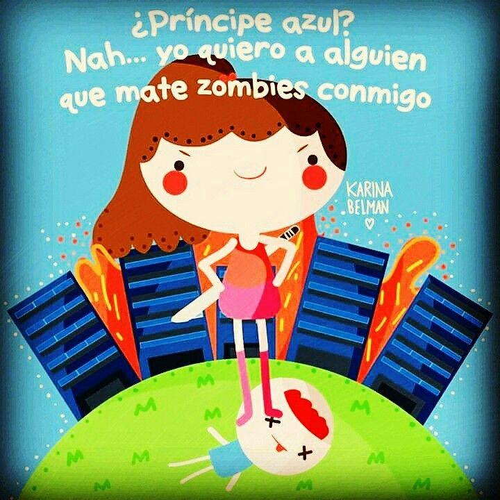 Principe azul? Nah.. yo quiero alguien q mate zombies conmigo¡