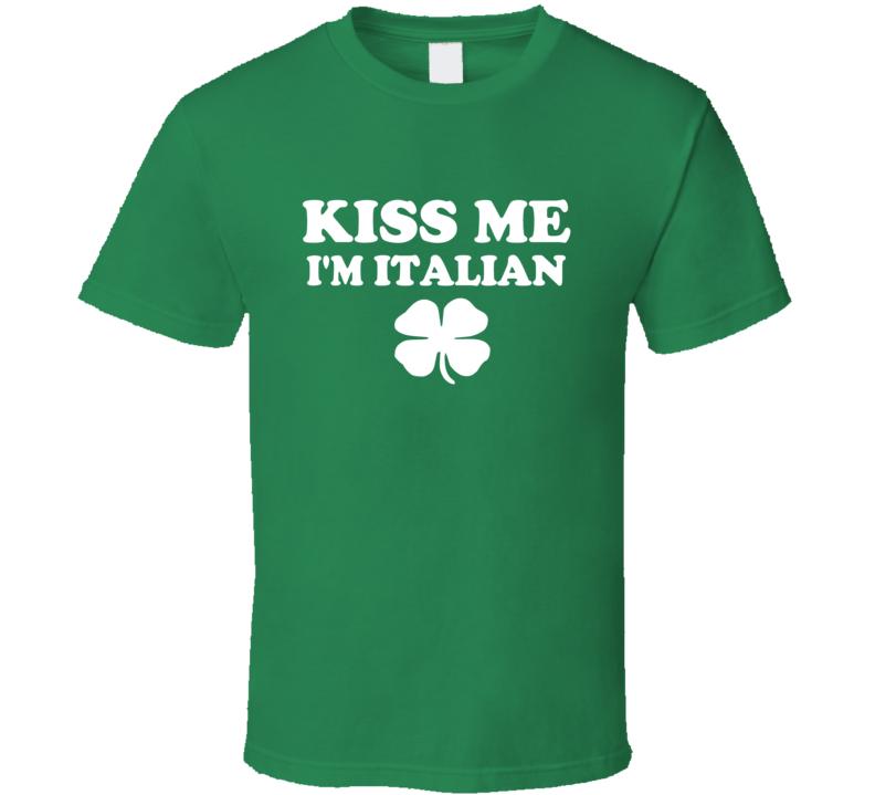 8537a3de9 Kiss Me I'm Italian Tee Funny St. Patrick's Day Drinking Party St. Patty's T  Shirt