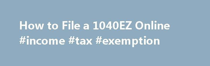 How to File a 1040EZ Online #income #tax #exemption    incom - tax exemption form