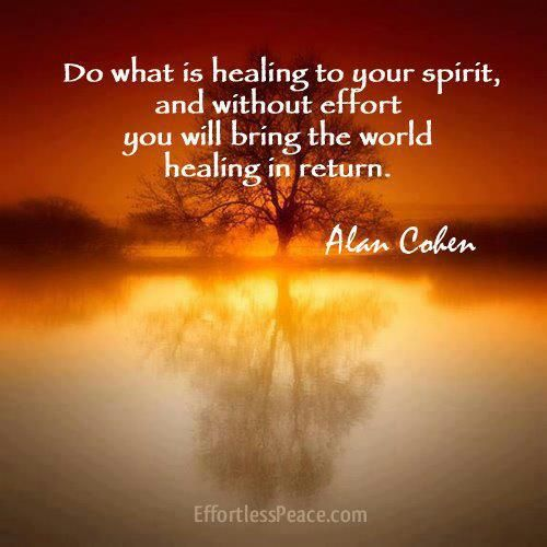 Do What Is Healing To Your Spirit And Without Effort You Will