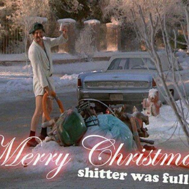 Merry Christmas Shitters Full Quote: My Favorite Movie!!! Gotta Love