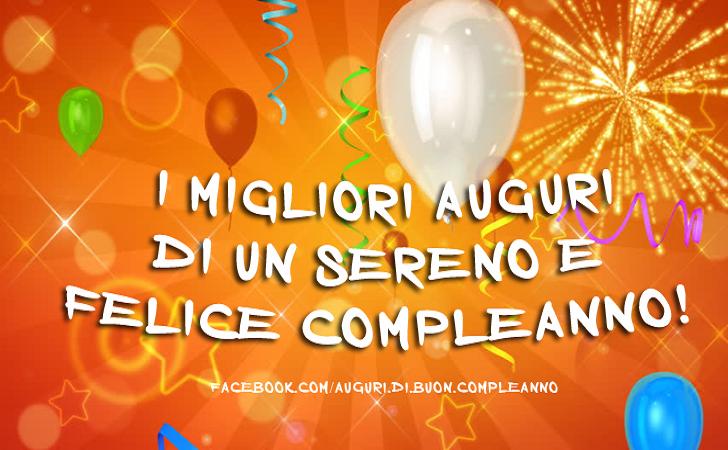 Auguri Di Buon Compleano I Migliori Auguri Di Un Sereno E Felice Compleanno Buon Compleanno Compleanno Immagini Di Buon Compleanno