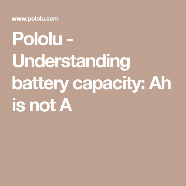 Pololu Understanding Battery Capacity Ah Is Not A