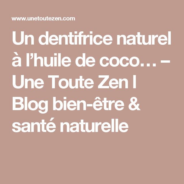 un dentifrice naturel l huile de coco une toute zen l. Black Bedroom Furniture Sets. Home Design Ideas