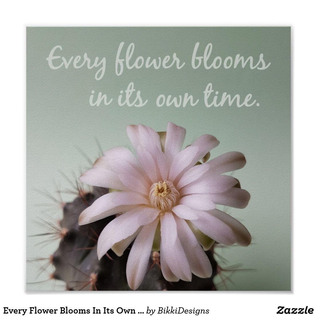 Every Flower Blooms In Its Own Time Poster Zazzle Com Bloom Quotes Flower Blooms Bloom