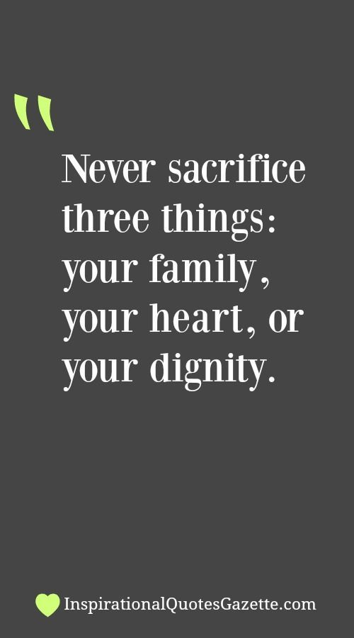 Life Sacrifice Quotes Classy Never Sacrifice Three Things Your Family Your Heart Or Your