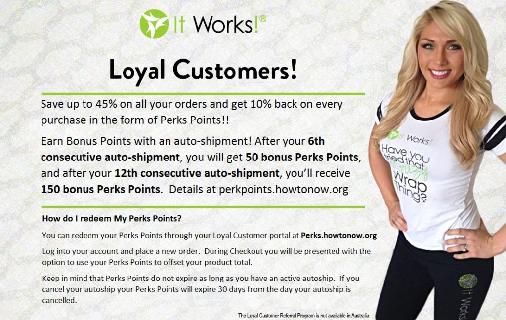 It Works Perk Points  perkpoints.howtonow.org  Earn Free Product Credit! Complete 6 consecutive auto shipments and you will receive $50 bonus Perks Points, and after your 12th consecutive auto-shipment, you'll receive $150 bonus Perks Points.  That's a $200 shopping spree on us!