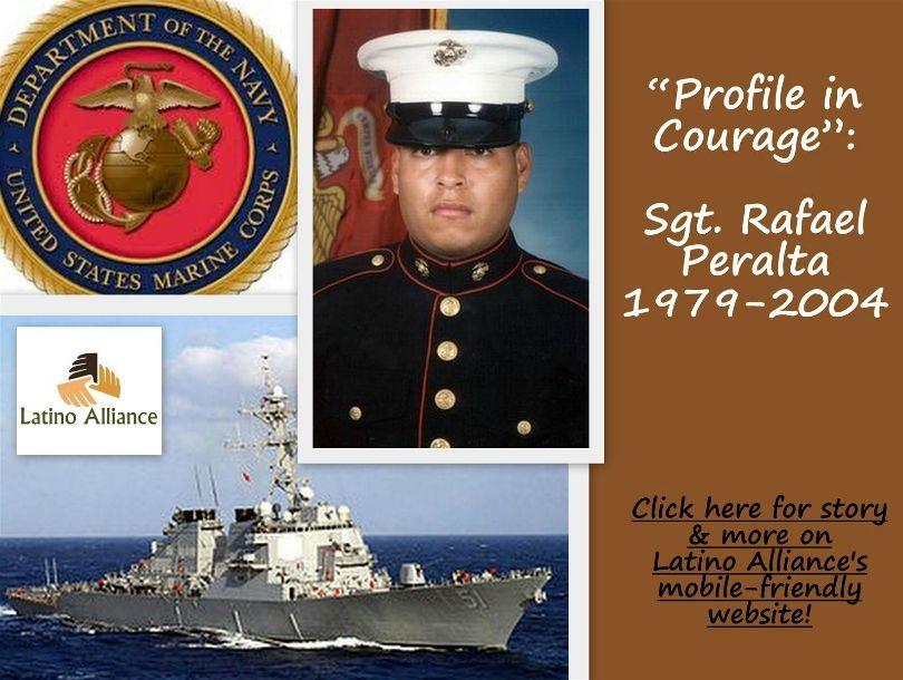Profile in Courage: Sgt. Rafael Peralta, 1979-2004. www.LatinoAlliance.net