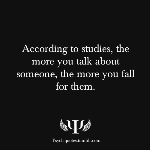 According To Studies The More You Talk About Someone The More You Fall For Them Inspirational Words Psychology Facts Psychology