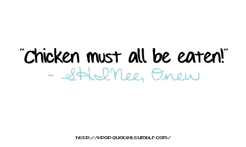 Kpop Quote Shinee S Onew Chicken Maniac Mode Kpop Quotes Senior Quotes Some Quotes