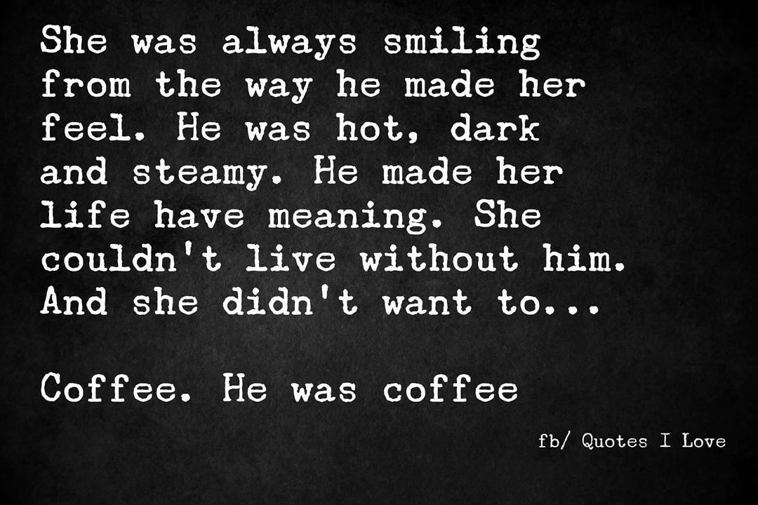 Hahaha Hot Dark And Steamy Coffee Humor My Coffee Coffee Quotes